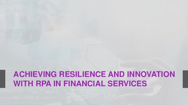 ACHIEVING RESILIENCE AND INNOVATION WITH RPA IN FINANCIAL SERVICES