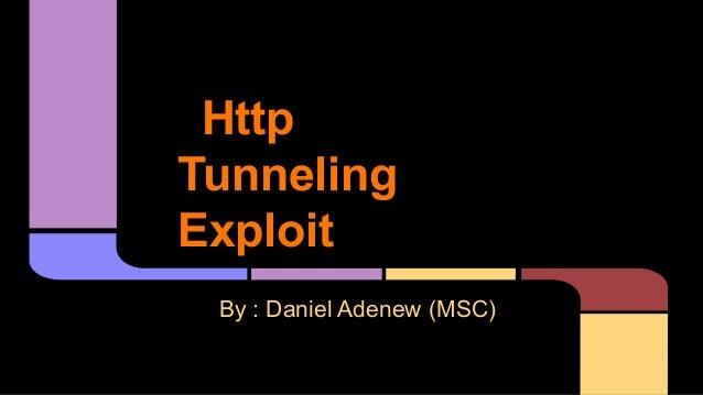 Http Tunneling Exploit By : Daniel Adenew (MSC)