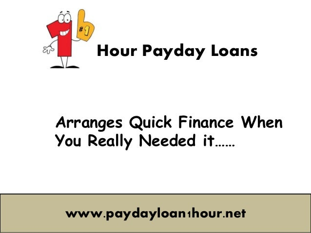 Hour Payday Loans Arranges Quick Finance When You Really Needed it…… www.paydayloan1hour.net