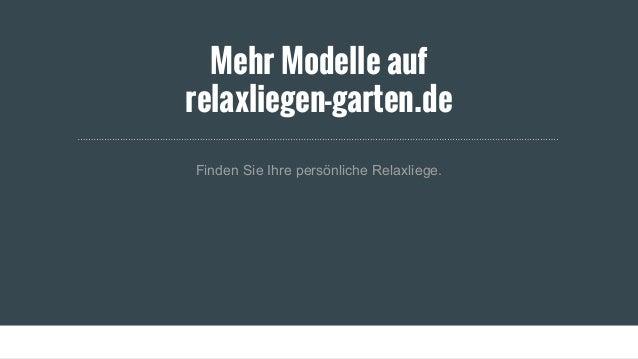 Verschiedene Modelle ○ Wetterfest ○ Einzigartiges Liegegefühl ○  Naturverbundenheit; 8. Mehr Modelle Auf Relaxliegen Garten.de ...
