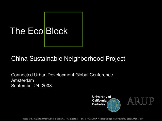 The Eco BlockChina Sustainable Neighborhood ProjectConnected Urban Development Global ConferenceAmsterdamSeptember 24, 200...