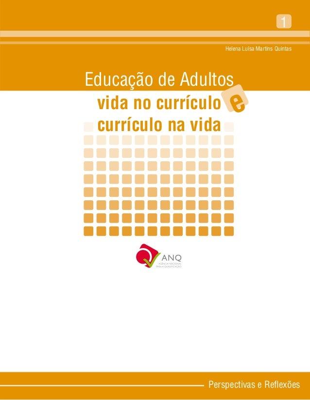 Perspectivas e Reflexões 1 Helena Luísa Martins Quintas Educação de Adultos vida no currículo currículo na vida e
