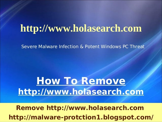 http://www.holasearch.com   Severe Malware Infection & Potent Windows PC Threat         How To Remove  http://www.holasear...