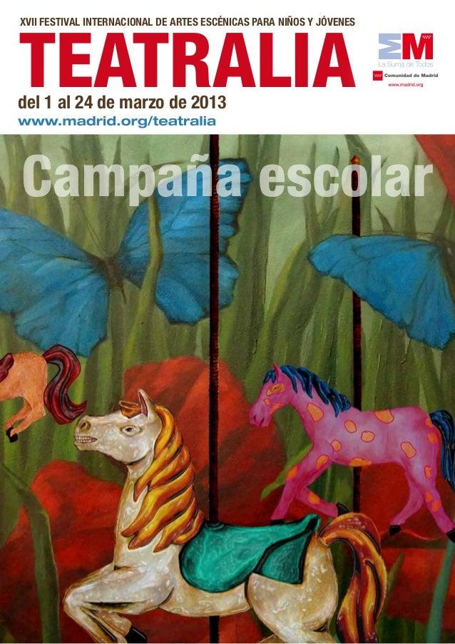 TEATRALIAXVII FESTIVAL INTERNACIONAL DE ARTES ESCÉNICAS PARA NIÑOS Y JÓVENESdel 1 al 24 de marzo de 2013Campaña escolar