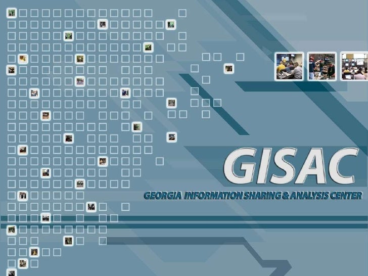 ORGANIZATION GISAC is one of the three components of the Georgia Office of Homeland Security. The Governor of Georgia Geor...