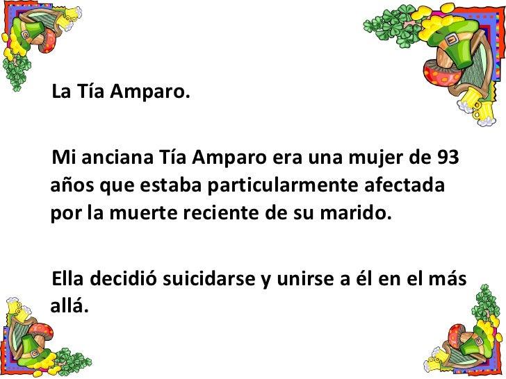 <ul><li>La Tía Amparo. </li></ul><ul><li>Mi anciana Tía Amparo era una mujer de 93 años que estaba particularmente afectad...