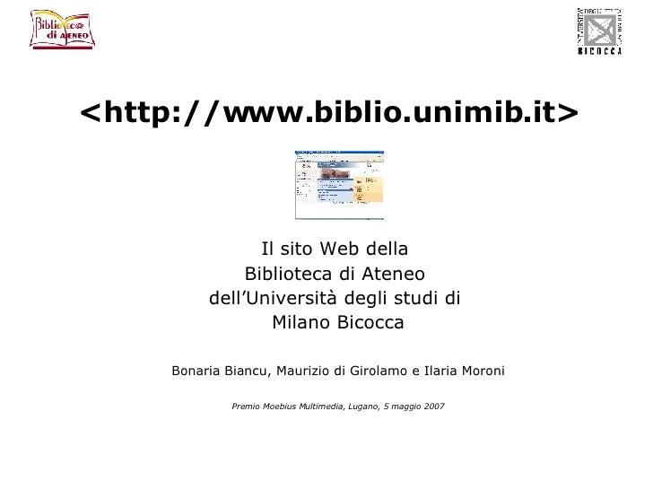 <http://www.biblio.unimib.it> Il sito Web della  Biblioteca di Ateneo  dell'Università degli studi di  Milano Bicocca Bona...