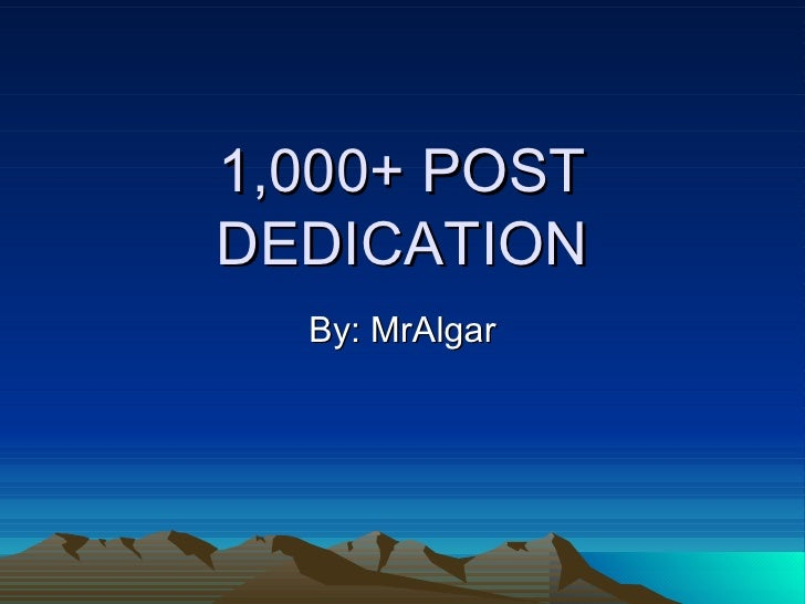 1,000+ POST DEDICATION By: MrAlgar