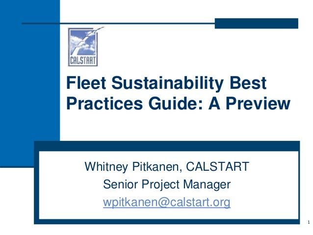 Fleet Sustainability Best Practices Guide: A Preview Whitney Pitkanen, CALSTART Senior Project Manager wpitkanen@calstart....