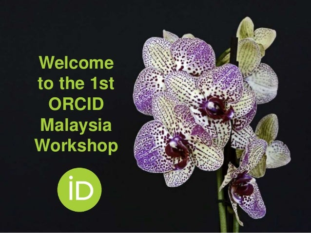 Welcome to the 1st ORCID Malaysia Workshop