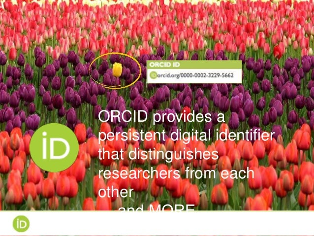 ORCID provides a persistent digital identifier that distinguishes researchers from each other … and MORE