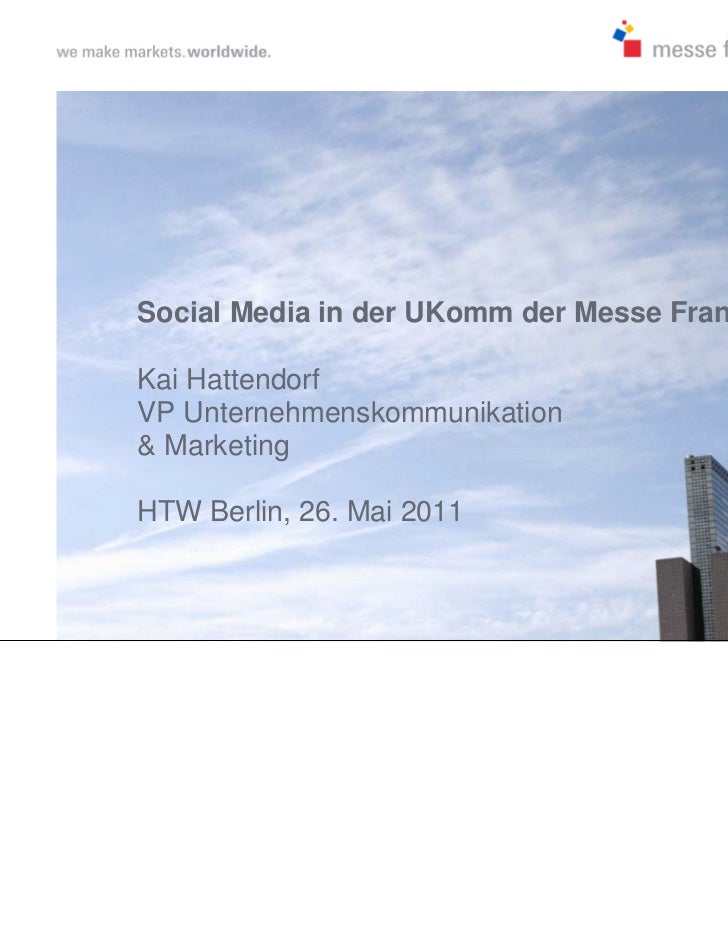 Social Media in der UKomm der Messe FrankfurtKai HattendorfVP Unternehmenskommunikation& MarketingHTW Berlin, 26. Mai 2011