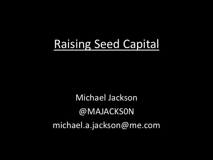HTW2011: Michael A. Jackson - Raising seed capital