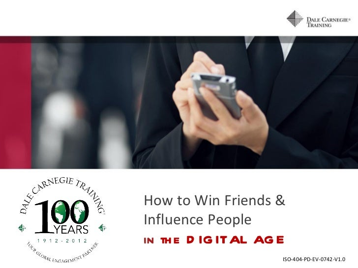 How to Win Friends &Influence Peoplein th e D IG ITAL AG E                     ISO-404-PD-EV-0742-V1.0