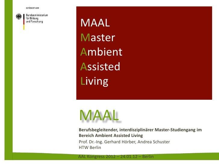 MAALMasterAmbientAssistedLivingMAALBerufsbegleitender, interdisziplinärer Master-Studiengang imBereich Ambient Assisted Li...