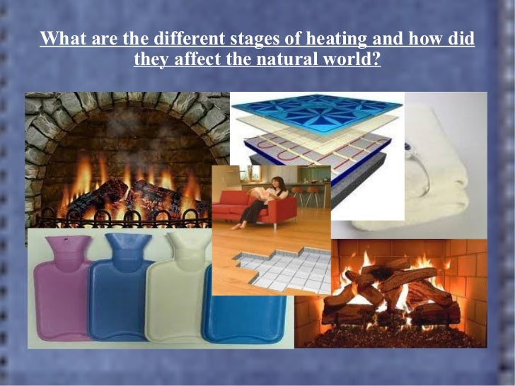 What are the different stages of heating and how did they affect the natural world?