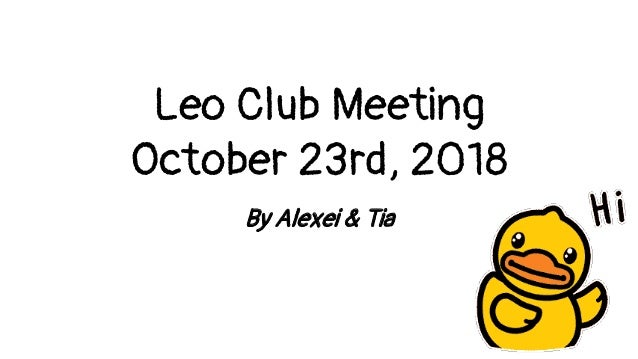 Leo Club Meeting October 23rd, 2018 By Alexei & Tia