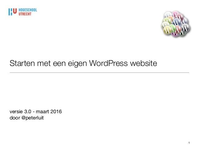 Starten met een eigen WordPress website versie 3.0 - maart 2016  door @peterluit 1