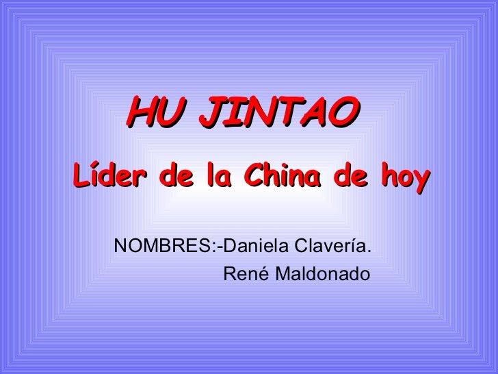 HU JINTAO   NOMBRES:-Daniela Clavería. René Maldonado Líder de la China de hoy