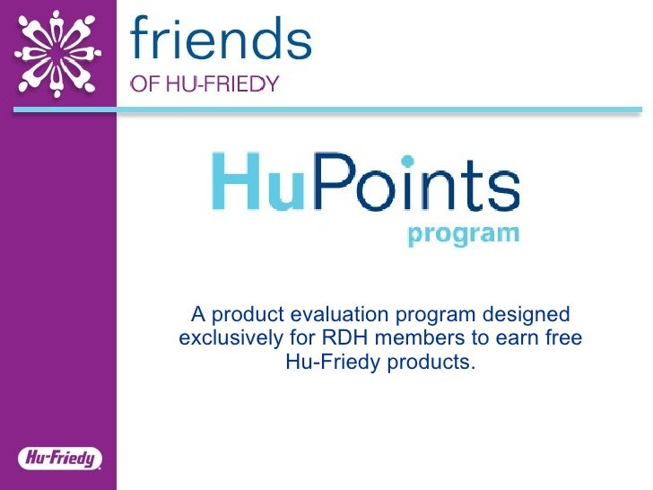 A product evaluation program designed exclusively for RDH members to earn free Hu-Friedy products.