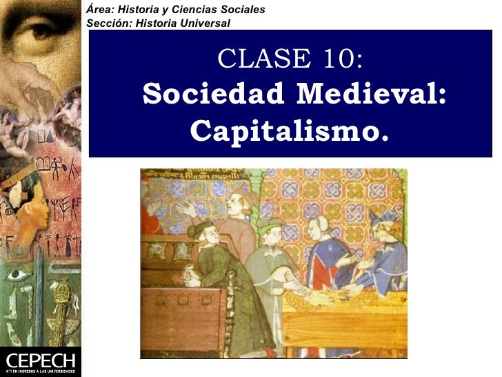 CLASE 10:   Sociedad Medieval: Capitalismo. Área: Historia y Ciencias Sociales Sección: Historia Universal