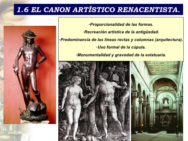 1.6 EL CANON ARTÍSTICO RENACENTISTA . <ul><li>Proporcionalidad de las formas. </li></ul><ul><li>Recreaci ón artística de l...