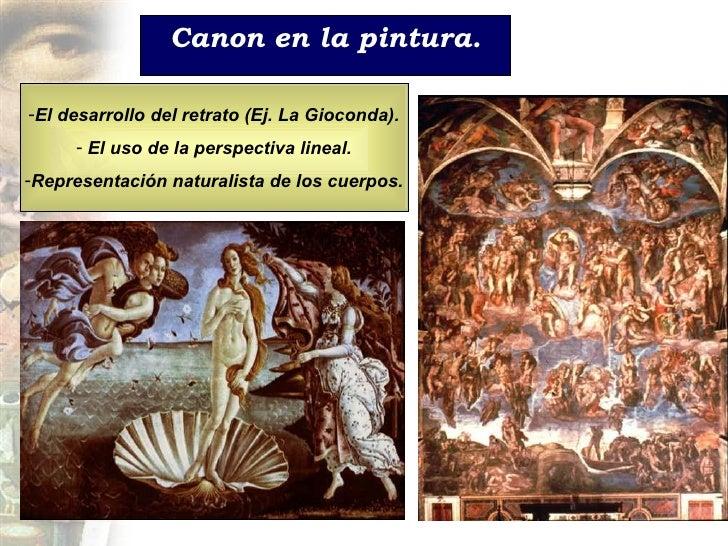 Canon en la pintura. <ul><li>El desarrollo del retrato (Ej. La Gioconda). </li></ul><ul><li>El uso de la perspectiva linea...