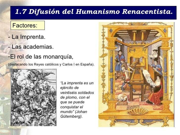 1.7 Difusi ón del Humanismo Renacentista. Factores: - La Imprenta. - Las academias. <ul><li>El rol de las monarqu ía,  </l...