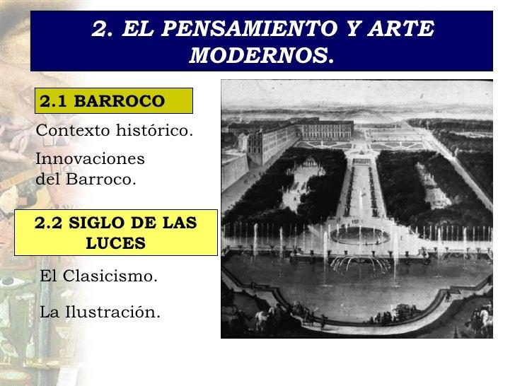 2. EL PENSAMIENTO Y ARTE MODERNOS. 2.1 BARROCO Contexto hist órico. Innovaciones del Barroco . 2.2 SIGLO DE LAS LUCES El C...