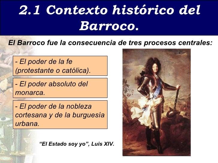 2.1 Contexto   hist órico del Barroco. - El poder de la fe ( protestante o católica). - El poder absoluto del monarca . - ...