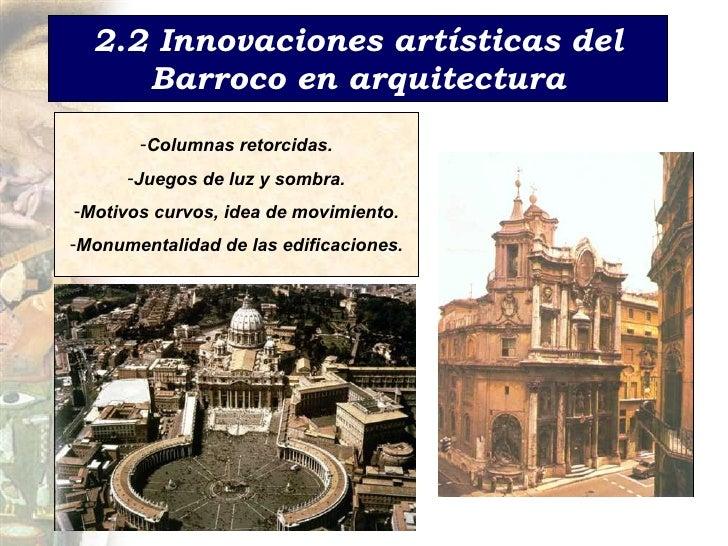 2.2 Innovaciones art ísticas del Barroco en arquitectura <ul><li>Columnas retorcidas. </li></ul><ul><li>Juegos de luz y so...