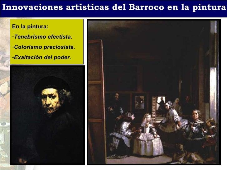 Innovaciones art ísticas del Barroco en la pintura. <ul><li>En la pintura: </li></ul><ul><li>Tenebrismo efectista. </li></...