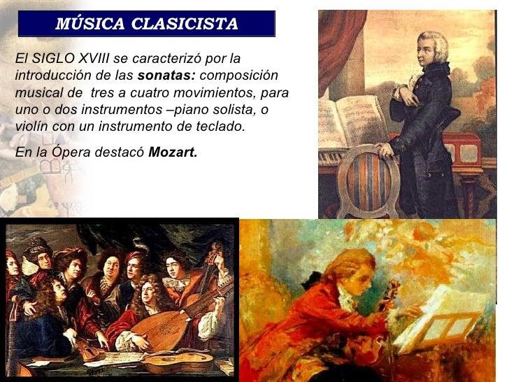 MÚSICA CLASICISTA El SIGLO XVIII se caracterizó por la introducción de las  sonatas:  composición musical de  tres a cuatr...