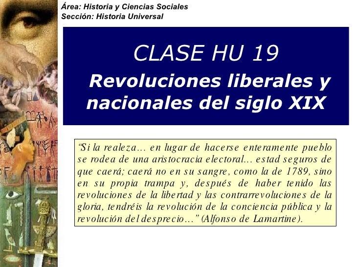 CLASE HU 19   Revoluciones liberales y nacionales del siglo XIX Área: Historia y Ciencias Sociales Sección: Historia Unive...