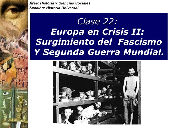 Clase 22:   Europa en Crisis II:  Surgimiento del  Fascismo Y Segunda Guerra Mundial. Área: Historia y Ciencias Sociales S...