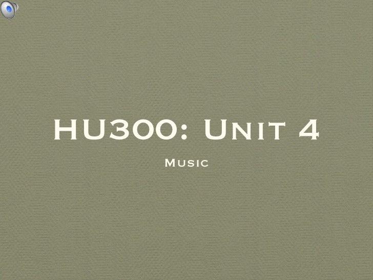 HU300: Unit 4 <ul><li>Music </li></ul>