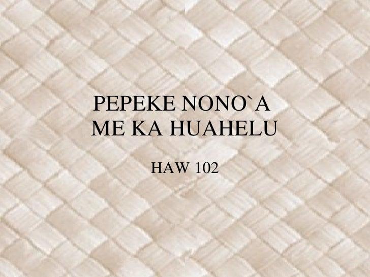 PEPEKE NONO`A  ME KA HUAHELU HAW 102