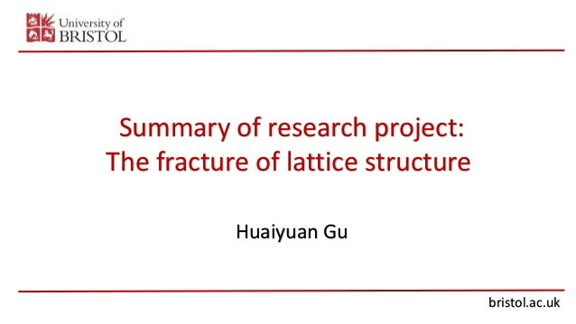 bristol.ac.uk Summary of research project: The fracture of lattice structure Huaiyuan Gu
