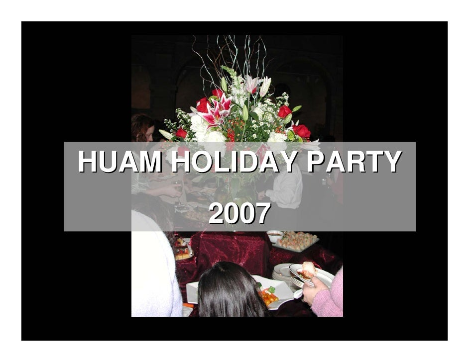 HUAM HOLIDAY PARTY        2007