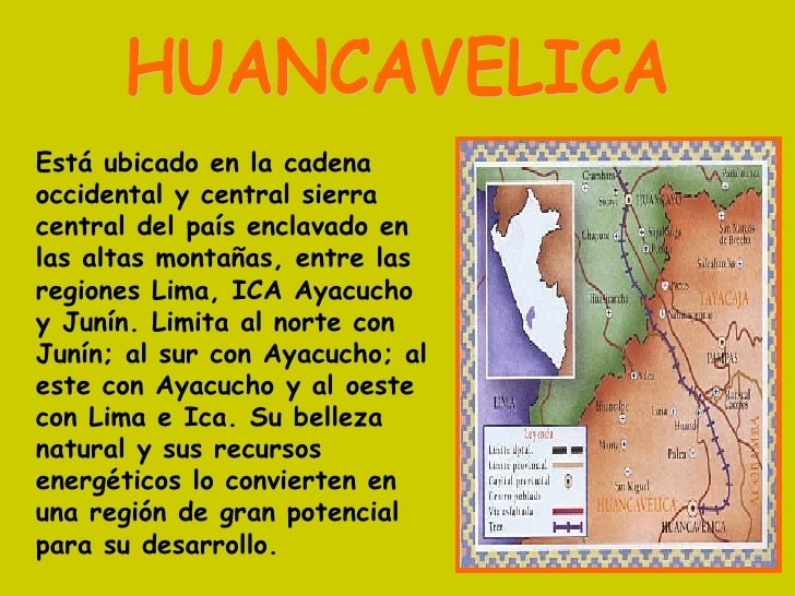 HUANCAVELICA Está ubicado en la cadena occidental y central sierra central del país enclavado en las altas montañas, entre...