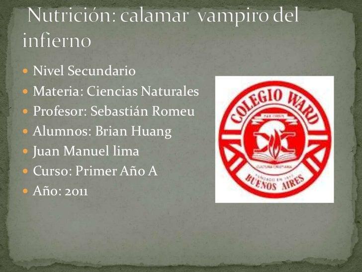  Nivel Secundario Materia: Ciencias Naturales Profesor: Sebastián Romeu Alumnos: Brian Huang Juan Manuel lima Curso:...