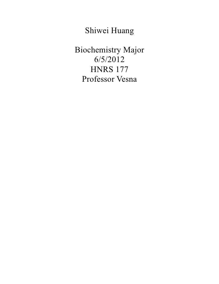 Shiwei HuangBiochemistry Major     6/5/2012    HNRS 177  Professor Vesna