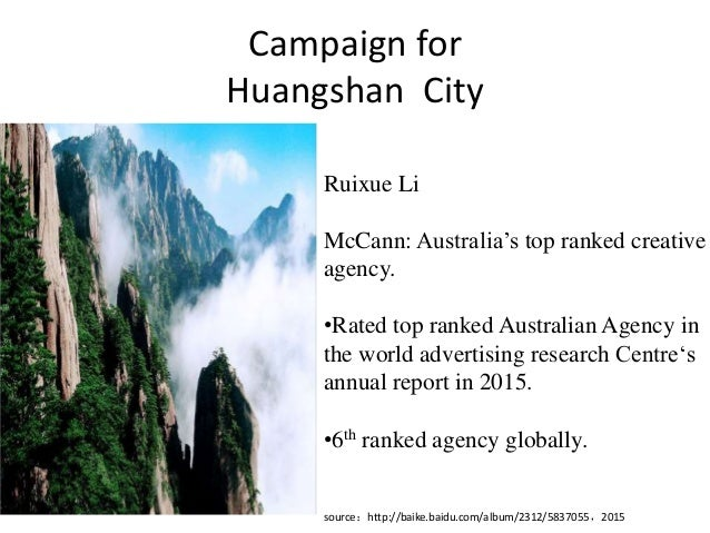 Campaign for Huangshan City Ruixue Li McCann: Australia's top ranked creative agency. •Rated top ranked Australian Agency ...
