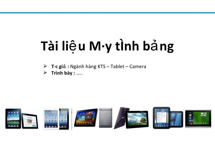 Tài liệ u Máy tính bả ng Tác giả : Ngành hàng KTS – Tablet – Camera Trình bày : …..