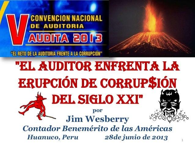 """""""El Auditor enfrenta la Erupción de Corrup$ión del Siglo XXI"""" por Jim Wesberry Contador Benemérito de las Américas Huanuco..."""