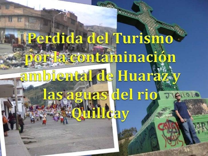 Perdida del Turismo por la contaminación ambiental de Huaraz y las aguas del rio Quillcay<br />