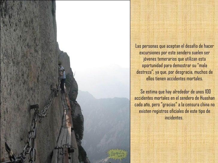 Las personas que aceptan el desafío de hacer excursiones por este sendero suelen ser jóvenes temerarios que utilizan esta ...