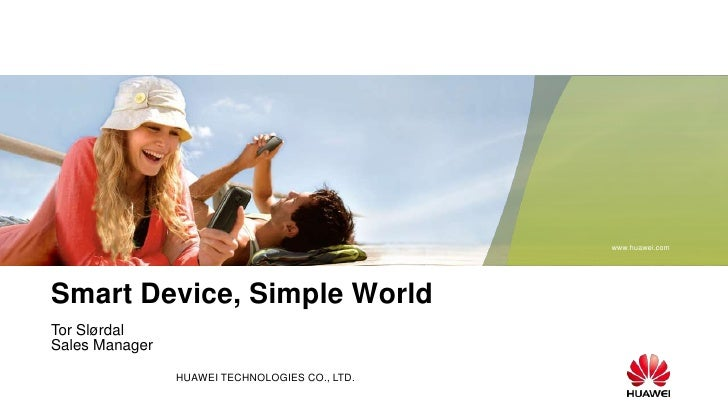 Smart Device, Simple World   <br />Tor Slørdal <br />Sales Manager<br />