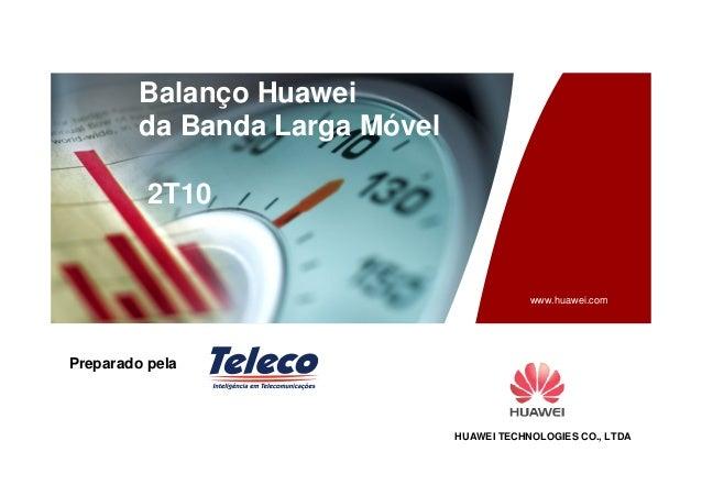 HUAWEI TECHNOLOGIES CO., LTDA www.huawei.com Balanço Huawei da Banda Larga Móvel 2T10 Preparado pela