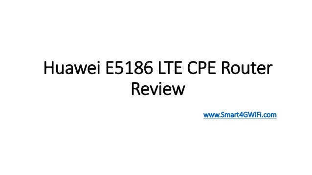 Huawei e5186 CAT6 CPE LTE Router Review
